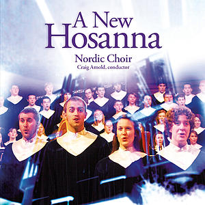 Nordic Choir's 'A New Hosanna' CD