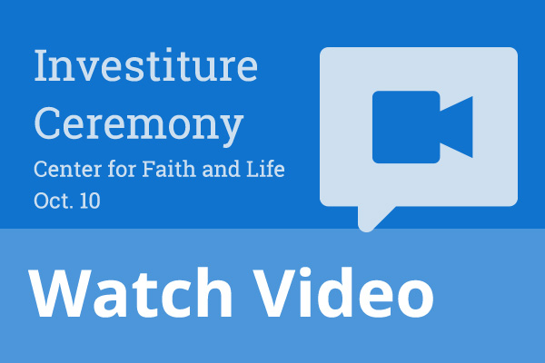 View live stream of investiture ceremony, which will be held in the Center for Faith and Life on Oct. 10 at 3 p.m.