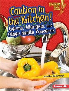 Boothroyd, Jennifer. 2016. Caution in the kitchen! Germs, allergies and other health concerns