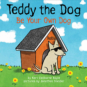 Boyle, K. C. 2016. Teddy and the dog: Be your own dog