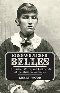 Wood, Larry. 2016. Bushwacker Belles: The sisters, wives and girlfriends of the Missouri Guerrillas