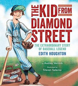 Vernick, Audrey. 2016. The kid from Diamond Street: The extraordinary story of baseball legend Edith Houghton.