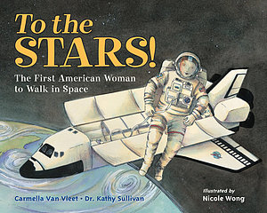 Van Vleet, Carmella, and Kathy Sullivan. 2016. To the stars! The first American woman to walk in space