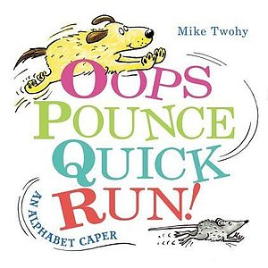Twohy, Mike. 2016. Oops, pounce, quick, run!: An alphabet caper.