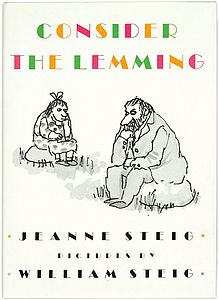 Steig, Jeanne and William Steig. 1988. Consider the lemming