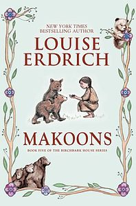 Makoons: Book five of The Birchbark House series