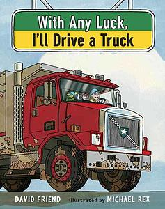 With Any Luck Ill Drive A Truck
