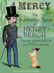 Mercy: The incredible story of Henry Bergh: Founder of the ASPCA and friend to animals