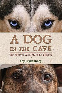 A Dog in the Cave: the Wolves Who Made Us Human