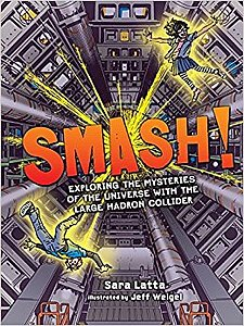 Smash! Exploring the Mysteries of the Universe with the Large Hadron Collider