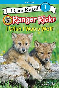 I Can Read! Beginning 1 Reading: Ranger Rick, I Wish I was a Wolf.