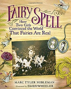 Fairy Spell: How Two Girls Convinced the World That Fairies Are Real.