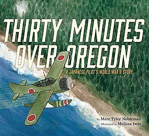 Thirty Minutes Over Oregon: A Japanese Pilot's World War II Story.