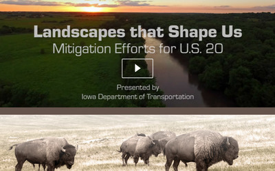 """Landscapes that Shape Us: Mitigation Efforts for U.S. 20"" documentary, presented by The Iowa Department of Transportation."